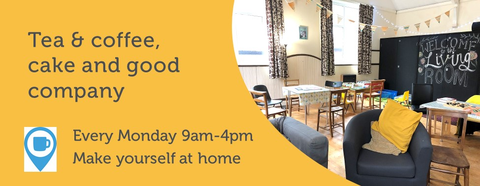 Welcome to the Living Room - tea and coffee, cake and good company every Monday 9am-4pm. Make yourself at home. A member of the Places of Welcome network.